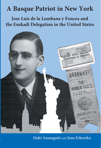 A Basque Patriot in New York: Jose Luis de la Lombana y Foncea and the Euskadi Delegation in the United States