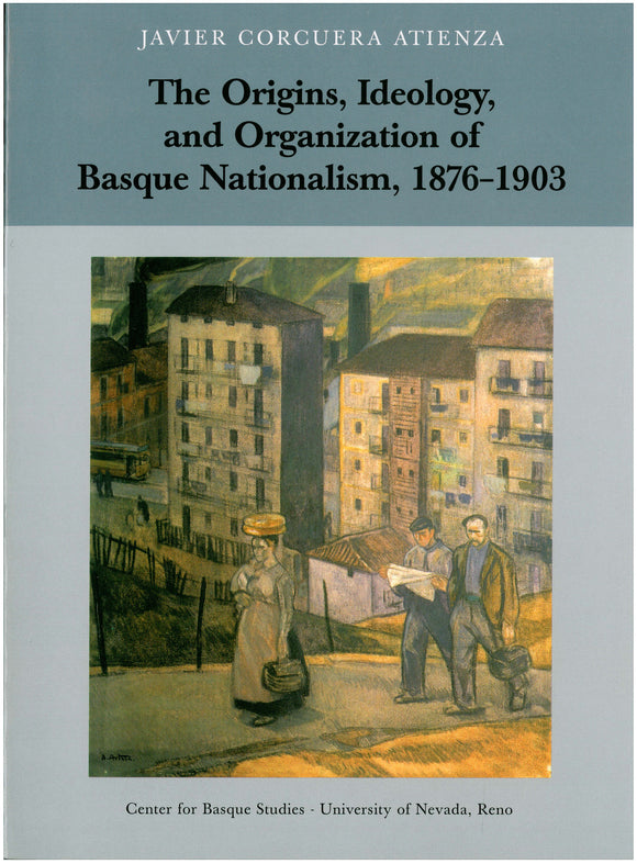 The Origins, Ideology, and Organization of Basque Nationalism, 1876–1903 (Hardcover)