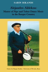 Alejandro Aldekoa: Master of Pipe and Tabor Dance Music in the Basque Country (Hardcover)