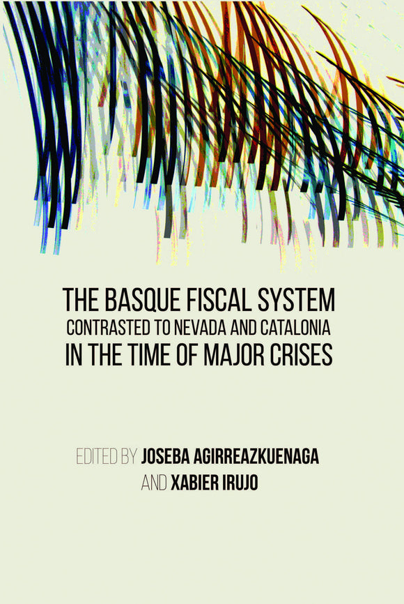 Basque Fiscal System Contrasted to Nevada and Catalonia: In the Time of Major Crises, The