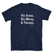 "Load image into Gallery viewer, ""His Grace, His Mercy, & Therapy."" #TherapyIsLight T-Shirt"