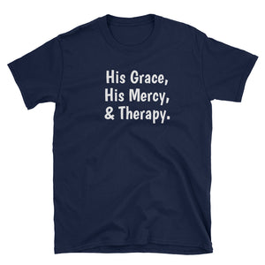"""His Grace, His Mercy, & Therapy."" #TherapyIsLight T-Shirt"