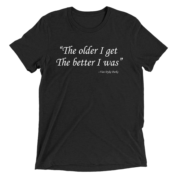 "Van Dyke Parks ""The Older I Get, The Better I Was"" T-Shirt"