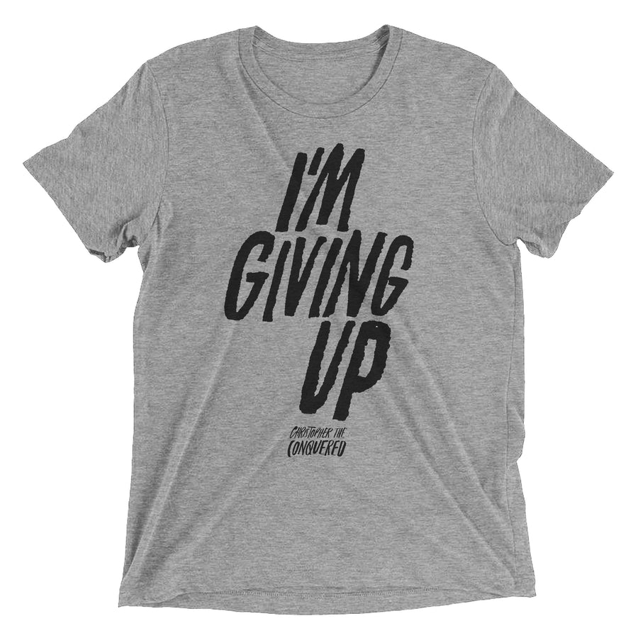 Christopher the Conquered I'm Giving Up Shirt
