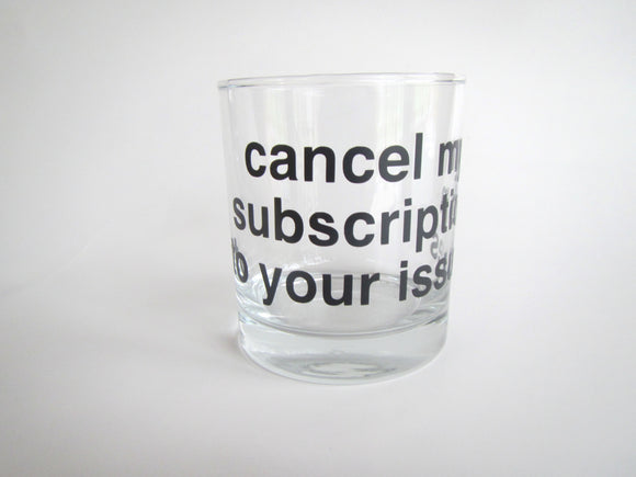 Cancel My Subscription To Your Issues Glass