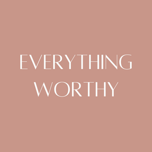 Everything Worthy