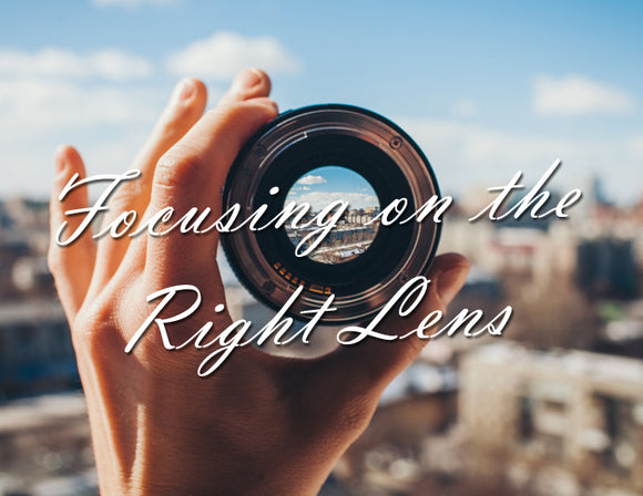 FOCUSING ON THE RIGHT LENS