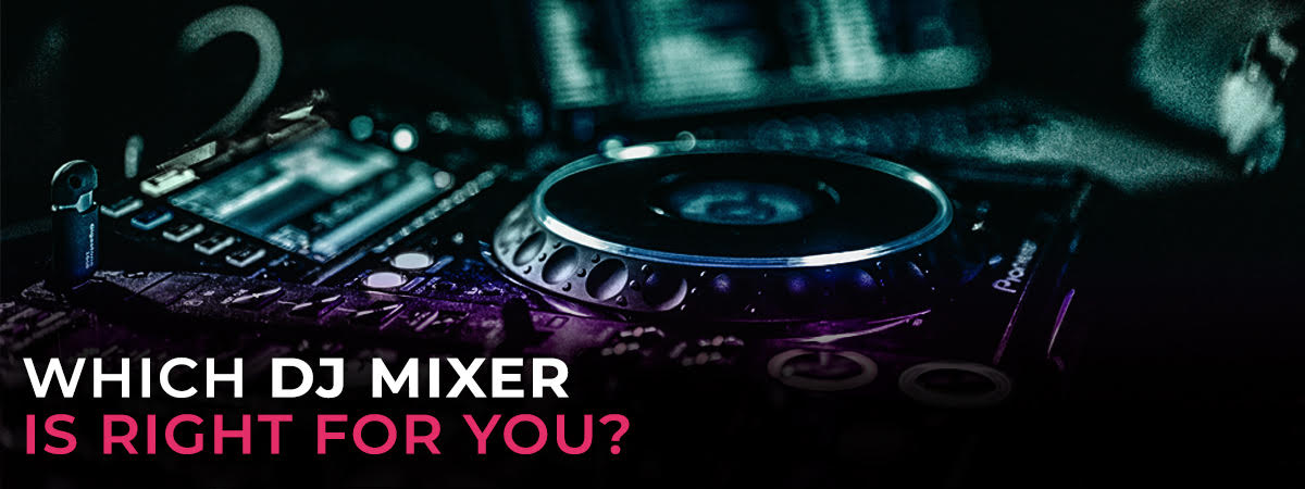 Which DJ Mixer Is Right for You?