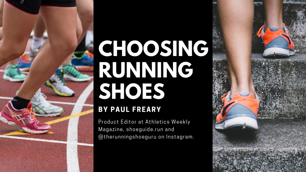 CHOOSING RUNNING SHOES: By Paul Freary, Product Editor at Athletics Weekly Magazine