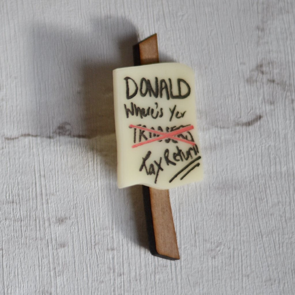 Donald Where's yer Tax Return- Mini Protest Sign Brooch Badge