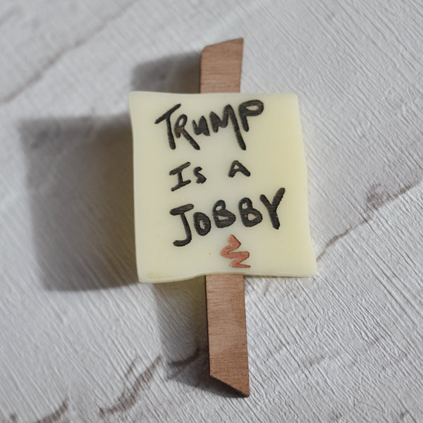 Trump is a Jobby - Mini Protest Sign brooch badge