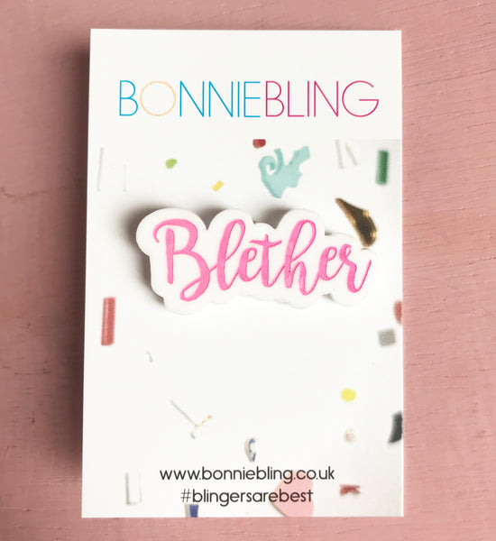 Blether Acrylic Pin Badge
