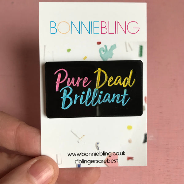 Pure Dead Brilliant Acrylic Pin Badge