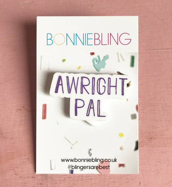 Awright Pal Acrylic Pin Badge