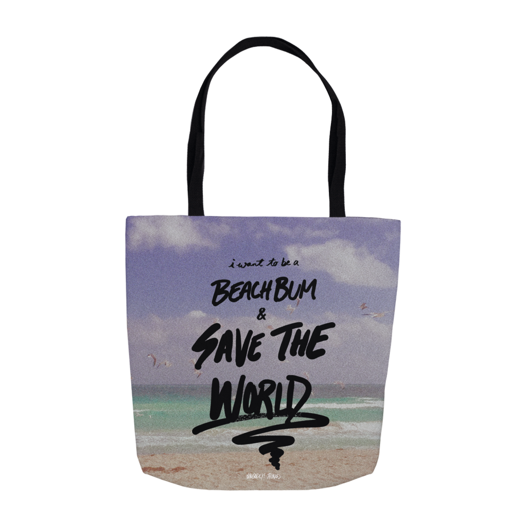 Ungodly! Things: I WANT TO BE A BEACH BUM AND SAVE THE WORLD Ocean Summer Beach Tote Bag