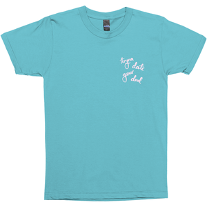 Ungodly! Things: Tryna Date Your Dad Aqua Turquoise T-shirt