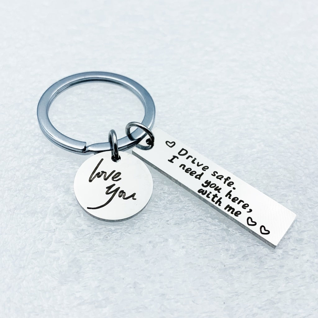 Hot Sale Engraved Drive Safe I Need You Here with Me love you Keychain for Valentines Day Gift