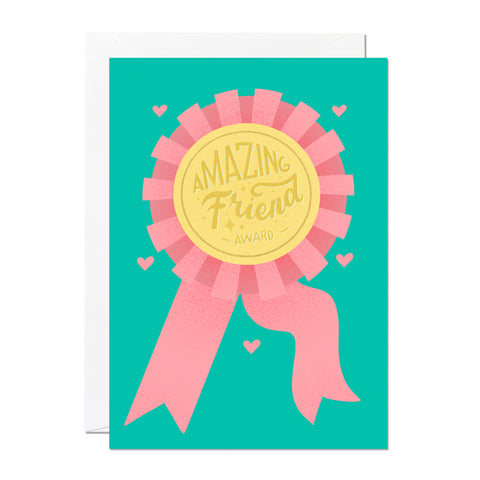 This greeting card features a hand-drawn rosette with a message on it saying 'amazing friend award'. Tell a deserving a friend that they're the best friend with this greeting card.