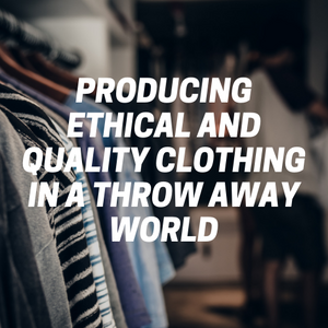 Ethical and quality clothing in a throw away world