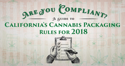 Are You Compliant? A Guide to California's Cannabis Product Packaging Rules for 2018