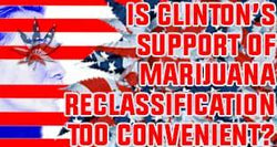 Marijuana Classification Conspiracy: Is Clinton's Support Too Convenient?
