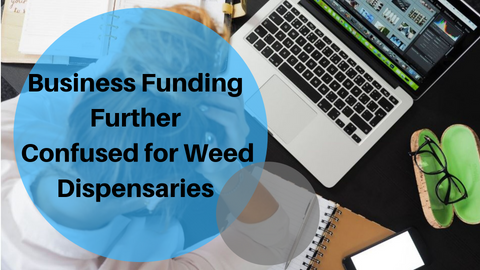 Business Funding Further Confused for Weed Dispensaries