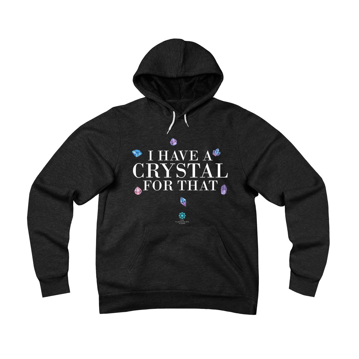 I have a Crystal for that Unisex Sponge Fleece Pullover Hoodie