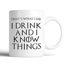 Load image into Gallery viewer, That's What I Do I Drink and I Know Things Mug
