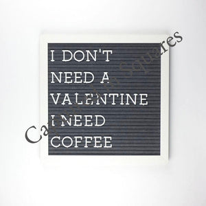 I Don't Need a Valentine Letterboard 2