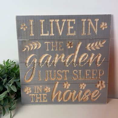 'I Live In The Garden' Wooden Sign