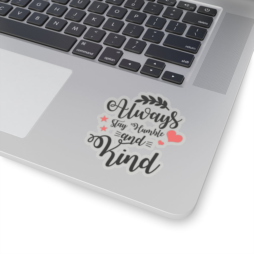 Always Stay Humble and Kind Sticker (3X3)