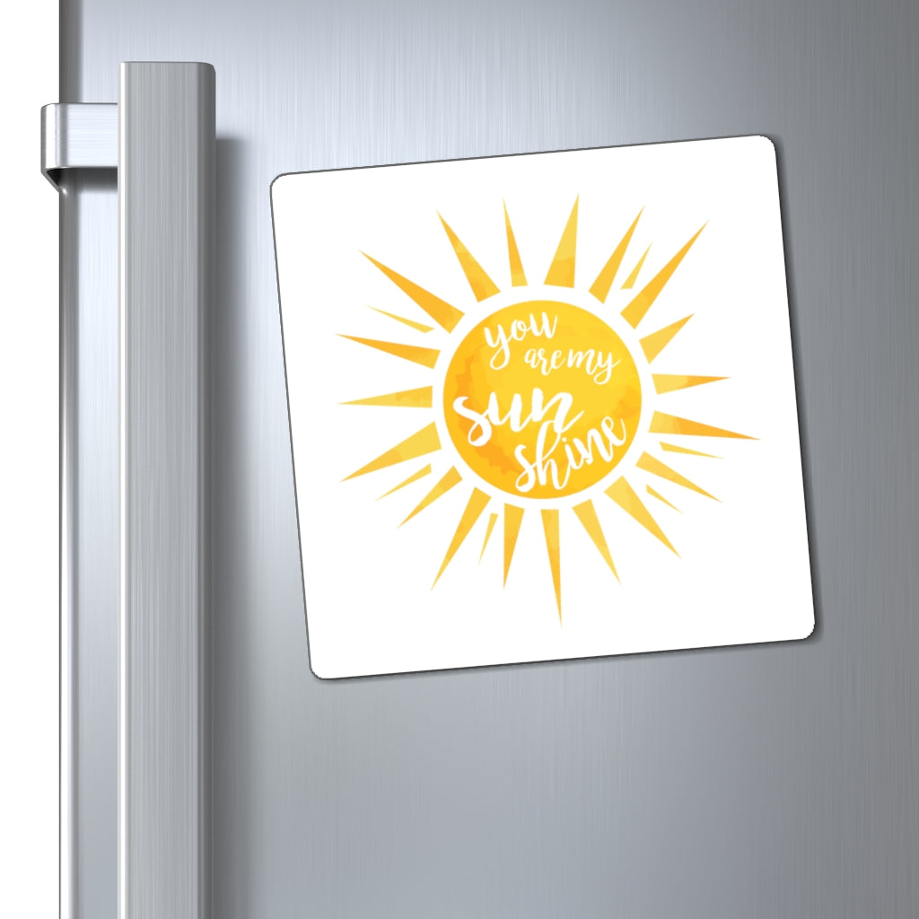 You Are My Sunshine Magnet (3 Sizes Available)