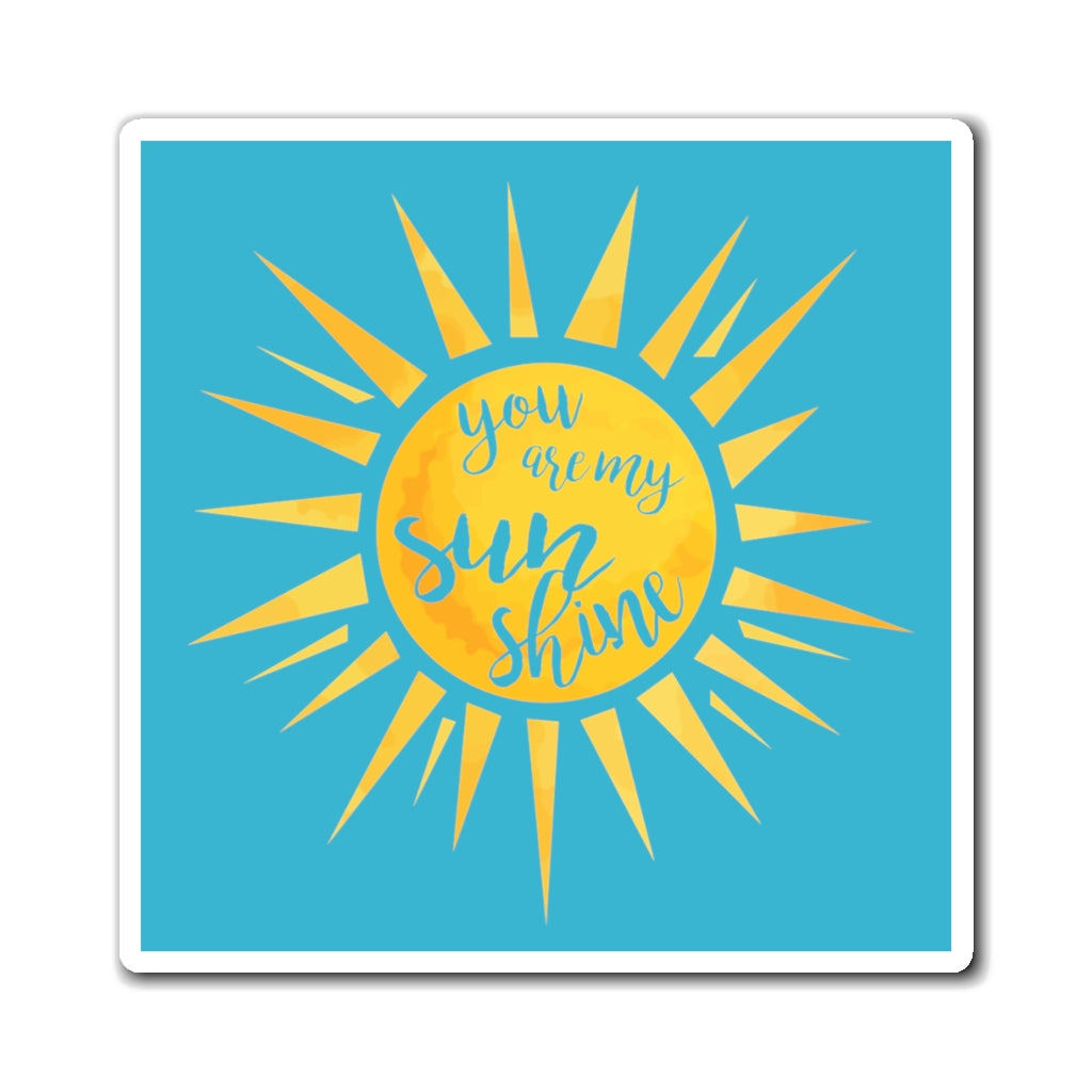You Are My Sunshine Magnet (Aqua Background) (3 Sizes Available)