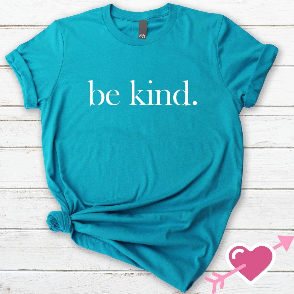 be kind. Aqua T-Shirt (Quick Ship)