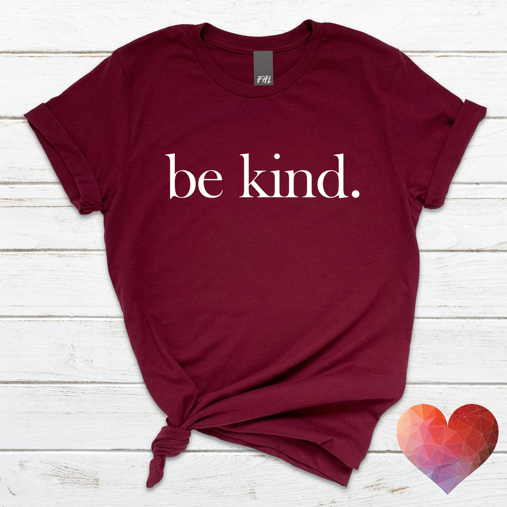be kind. Maroon T-Shirt  (CLEARANCE)(FINAL SALE)
