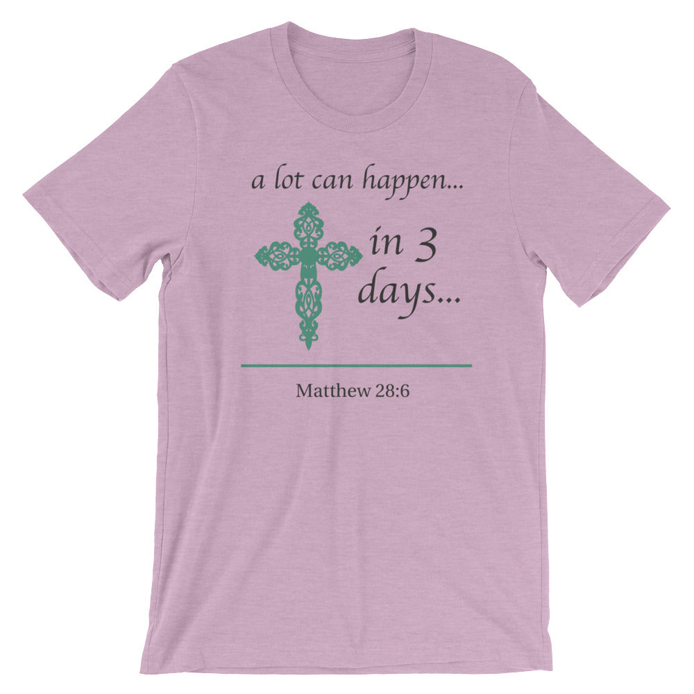 a lot can happen...in 3 days... Matthew 28:6 Cotton T-Shirt - Spring Colors
