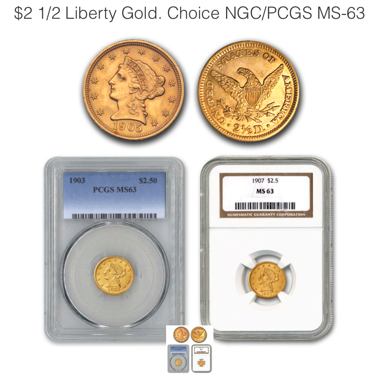 $2 1/2 Liberty Gold Choice NGC/PCGS MS-63