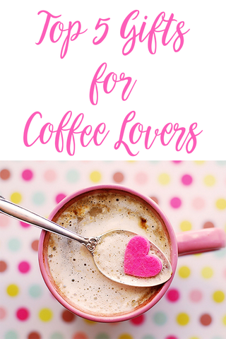 Top 5 Gifts for Coffee Lovers | Ella Bella Gift Guides