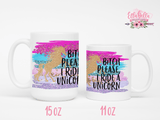 Bitch Please I ride a Unicorn Mug