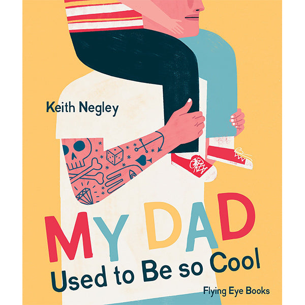 My Dad Used To Be So Cool - Keith Negley