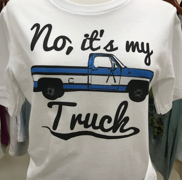No, It's My Truck Tee