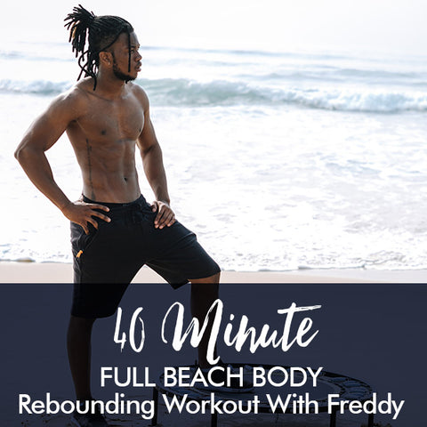 40-Minute Beach Body Rebounding Workout with Freddy