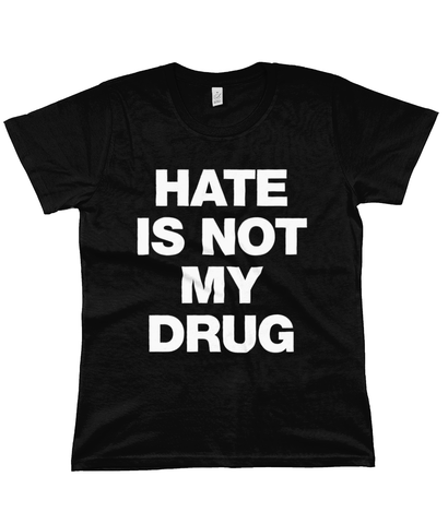 HATE IS NOT MY DRUG - White Text (LDN RIP back logo) - Women's T-Shirt