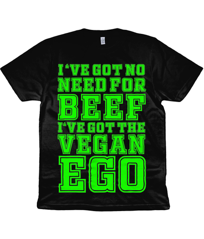 I'VE GOT NO NEED FOR BEEF I'VE GOT THE VEGAN EGO