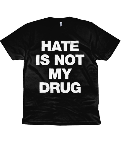 HATE IS NOT MY DRUG - White Text