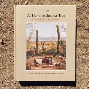 At Home in Joshua Tree a Field Guide to Desert Living by Sara & Rich Combs