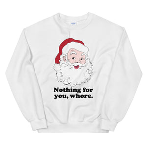 Nothing For You Funny Santa Sweatshirt