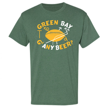 Load image into Gallery viewer, Green Bay, G' Any Beer? Unisex, T-shirt