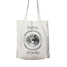 Load image into Gallery viewer, Everything Will Be Okay - Two sided, 100% organic cotton tote bag.