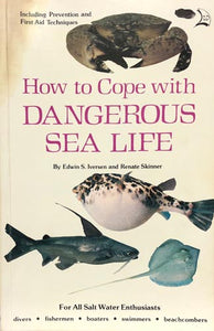 How To Cope With Dangerous Sea Life A Guide to Animals that Sting, Bite or are Poisonous to Eat from the Waters of the Western Atlantic, Caribbean, and Gulf of Mexico.